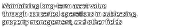 Maintaining long-term asset value through concerted operations in subleasing, property management, and other fields